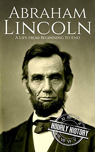 Abraham Lincoln: A Life from Beginning to End (Biographies of US Presidents Book 16) (Proclamation To The World On The Family)