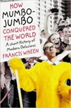 Book How Mumbo-jumbo Conquered the World: A Short History of Modern Delusions