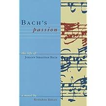 Bach's Passion: The Life of Johann Sebastian Bach