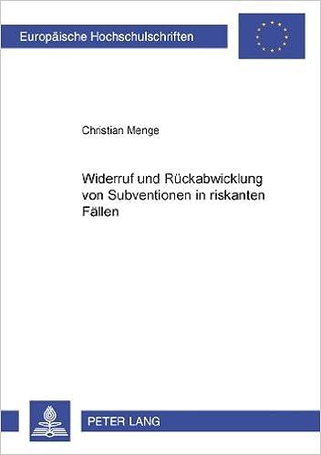Book Widerruf Und Rueckabwicklung Von Subventionen in Riskanten Faellen (Europaeische Hochschulschriften / European University Studie)