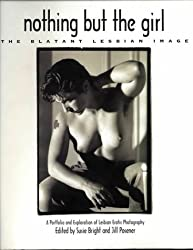 Nothing But the Girl: The Blatant Lesbian Image: A Portfolio and Exploration of Lesbian Erotic Photography