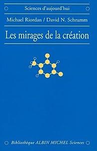Les Mirages de la création : Matière noire et structure de l'univers par Michael Riordan