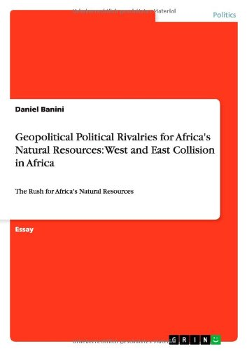 Read Online Geopolitical Political Rivalries for Africa's Natural Resources: West and East Collision in Africa ebook