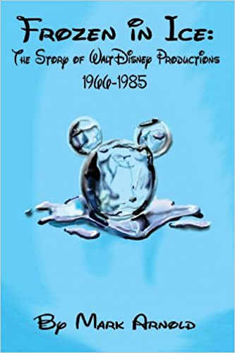 Download online Frozen in Ice: The Story of Walt Disney Productions, 1966-1985 PDF