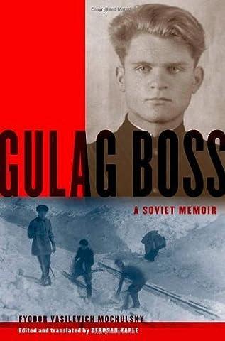 Gulag Boss: A Soviet Memoir by Fyodor Vasilevich Mochulsky (2010-11-05) (Gulag Boss)