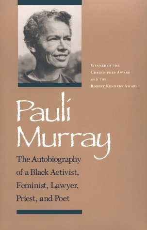 Search : Pauli Murray: The Autobiography of a Black Activist, Feminist, Lawyer, Priest, and Poet