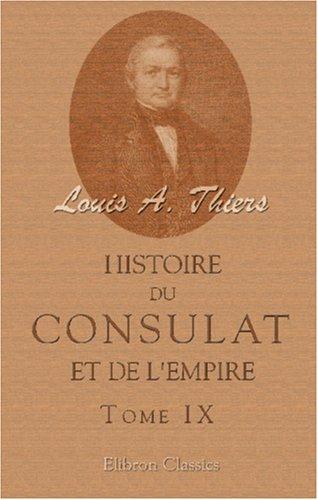 Histoire du Consulat et de l'Empire faisant suite à l'Histoire de la révolution française: Tome 9 (French Edition) pdf