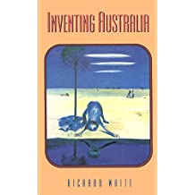 Inventing Australia: Images and Identity, 1688-1980 (Australian Experience)