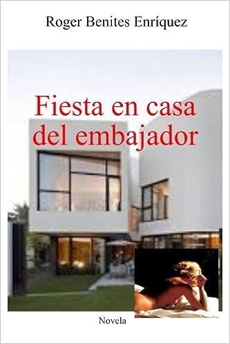 Fiesta en casa del embajador (Spanish Edition): Roger Benites Enríquez: 9781501062032: Amazon.com: Books