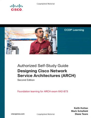 Designing Cisco Network Service Architectures (ARCH) (Authorized Self-Study Guide) (2nd Edition) ()