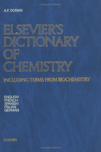 Elsevier's Dictionary of Chemistry: Including Terms from Biochemistry por A.F. Dorian