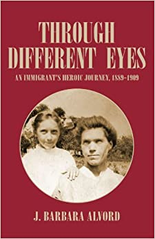 Through Different Eyes: An Immigrant's Heroic Journey, 1889-1909 by J Barbara Alvord (2004-03-15)