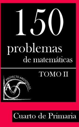 150 Problemas de Matemáticas para Cuarto de Primaria (Tomo 2 ...