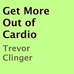 Get More Out of Cardio