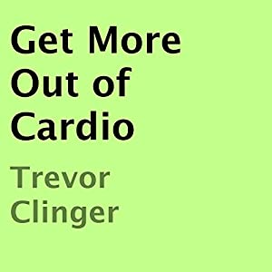 Get More Out of Cardio Audiobook