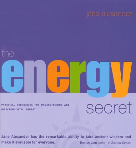 The Energy Secret : Practical Techniques for Understanding and Directing Vital Energy