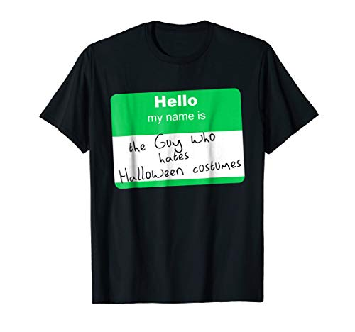 Hello My Name is The Guy Who Hates Halloween Costumes Shirt -
