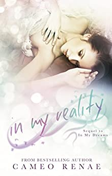 In My Reality (In My Dreams Book 2) by [Renae, Cameo]