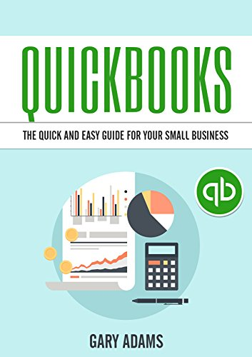 Quickbooks: The Quick And Easy Quickbooks Guide For Your Small Business – Accounting and Bookkeeping