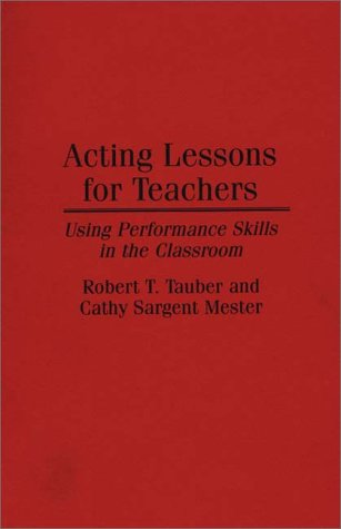 Acting Lessons for Teachers: Using Performance Skills in the Classroom