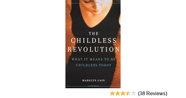 The Childless Revolution: What It Means To Be Childless