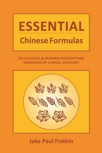 Essential Chinese Formulas, 225 Classical & Modern Prescriptions Organized By Clinical Category