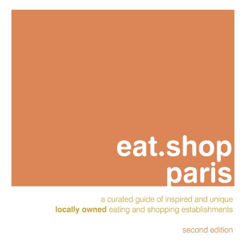 eat.shop paris: A Curated Guide of Inspired and Unique Locally Owned Eating and Shopping Establishments (eat.shop - Cabazon Shopping
