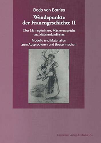 Über Muttergöttinnen, Männeransprüche und Mädchenkindheiten. Modelle und Materialien zum Ausprobieren und Bessermachen (Frauen in Geschichte und Gesellschaft) (German Edition)