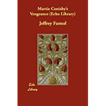 Martin Conisby's Vengeance (Echo Library) by Jeffrey Farnol (2007-11-09)