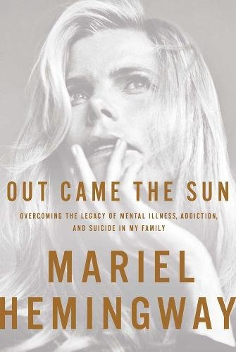 Out Came the Sun: Overcoming the Legacy of Mental Illness, Addiction, and Suicide in My Family