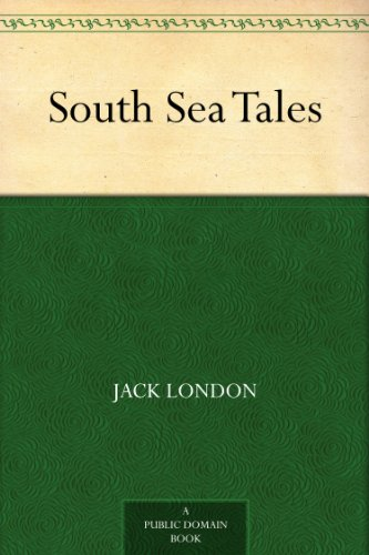 South Sea Tales by [London, Jack]