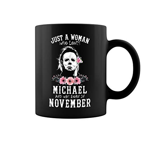 Just a Woman Who Loves Michael and Was Born in November Ceramic Coffee Mug Tea Cup (11oz, Black)]()