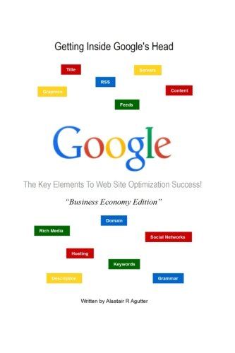 Getting inside Google's Head Business Economy Book Edition: The 13 Key Elements to Successful Web Site Optimization