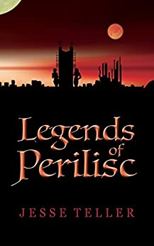 Legends of Perilisc by [Teller, Jesse]