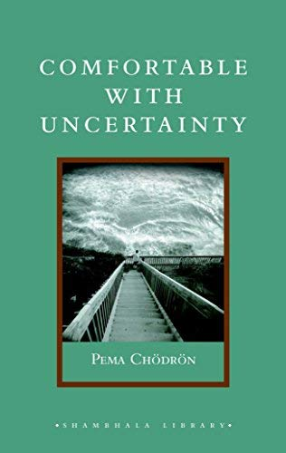 Comfortable with Uncertainty: 108 Teachings on Cultivating Fearlessness and Compassion (Shambhala Library) by Chodron, Pema 1st (first) Edition (10/14/2008)