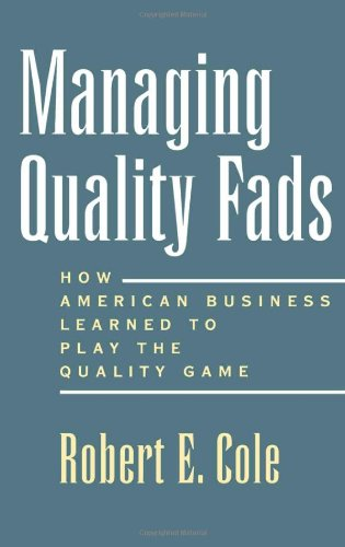 Managing quality fads : how American business learned to play the quality game