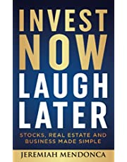 Invest Now Laugh Later: Stocks, real estate, and business made simple.