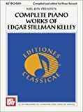 Complete Piano Works of Edgar Stillman Kelly, Brian Kovach, 0786632771