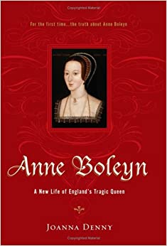Anne Boleyn: A New Life of England's Tragic Queen