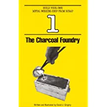 The Charcoal Foundry (Build Your Own Metal Working Shop From Scrap Serie Book 1)