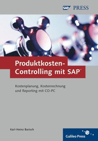 Produktkosten-Controlling mit SAP: Alles über betriebswirtschaftliche Anforderungen und die Umsetzung mit SAP (SAP PRESS)