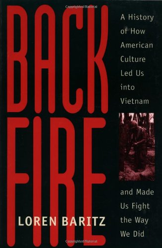 Backfire: A History of How American Culture Led Us into Vietnam and Made Us Fight the Way We Did