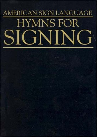 Hymns for Signing (American Sign Language) by Curt D Keller