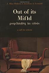 Out Of Its Mind: Psychiatry In Crisis A Call For Reform