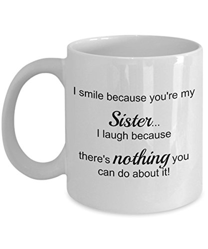 I smile because you're my Sister - Best Sibling Ever from Brother - Gift Coffee or Tea Mug