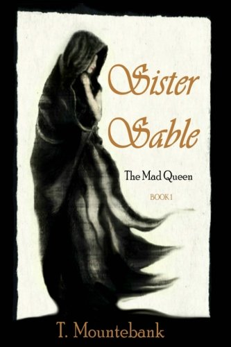 Read Online Sister Sable (The Mad Queen) (Volume 1) ebook