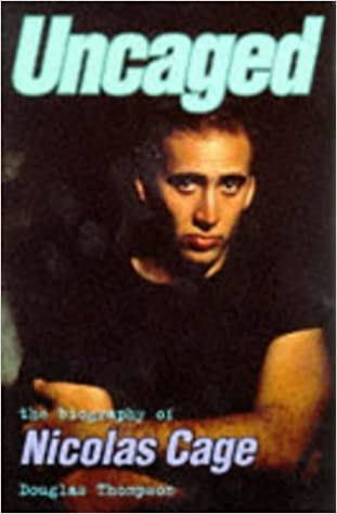 uncaged the biography of nicholas cage douglas thompson
