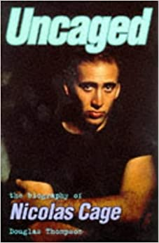 Uncaged: Biography of Nicolas Cage