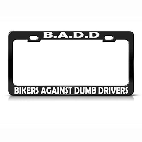 - Speedy Pros B A D D Bikers Against Dumb Drivers Black Metal License Plate Frame Tag Holder
