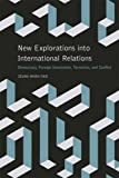 New Explorations into International Relations: Democracy, Foreign Investment, Terrorism, and Conflict (Studies in Security and International Affairs Ser.)
